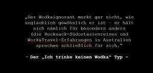 """Wodka Typen - Der """"Ich trinke keinen Wodka"""" Typ"""